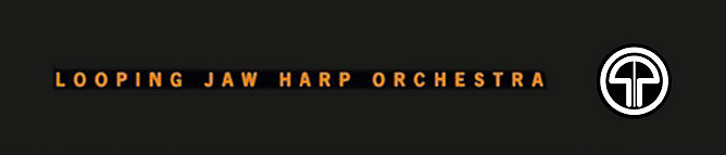 LOOPING JAW HARP ORCHESTRA